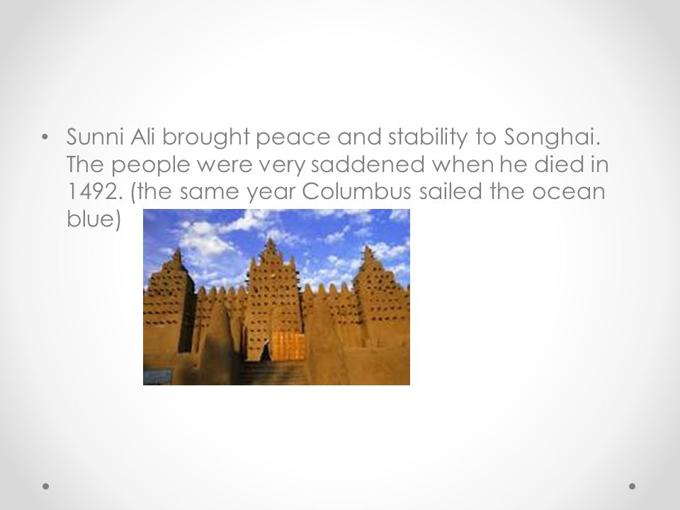 Sunni Ali brought peace and stability to Songhai