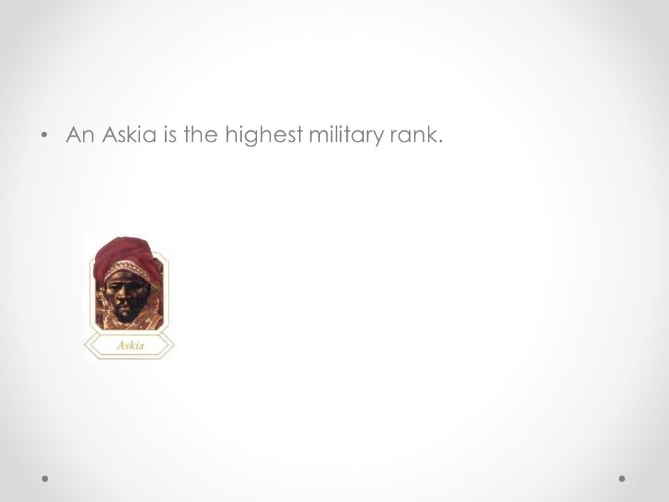 An Askia is the highest military rank.