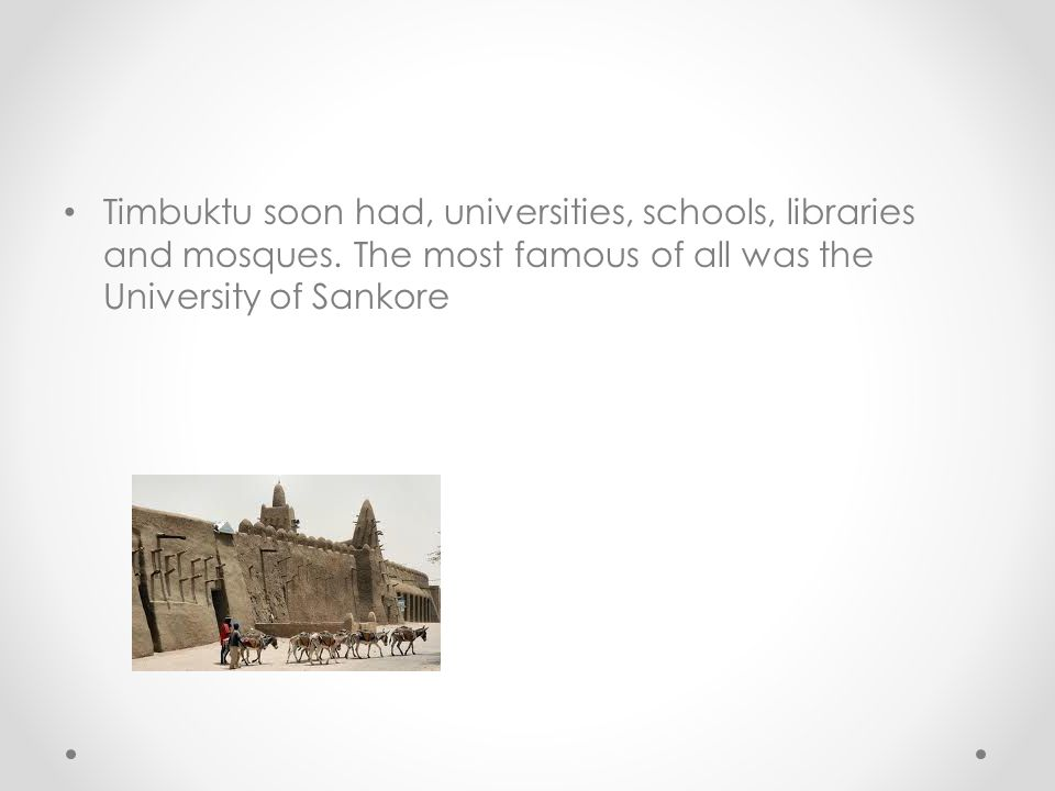 Timbuktu soon had, universities, schools, libraries and mosques