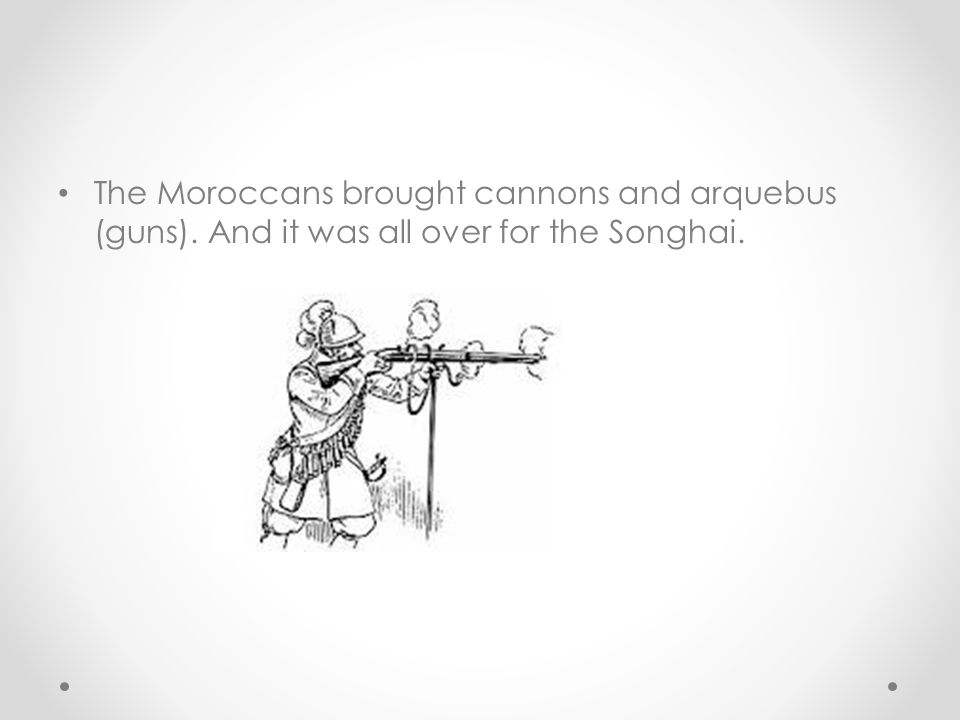 The Moroccans brought cannons and arquebus (guns)