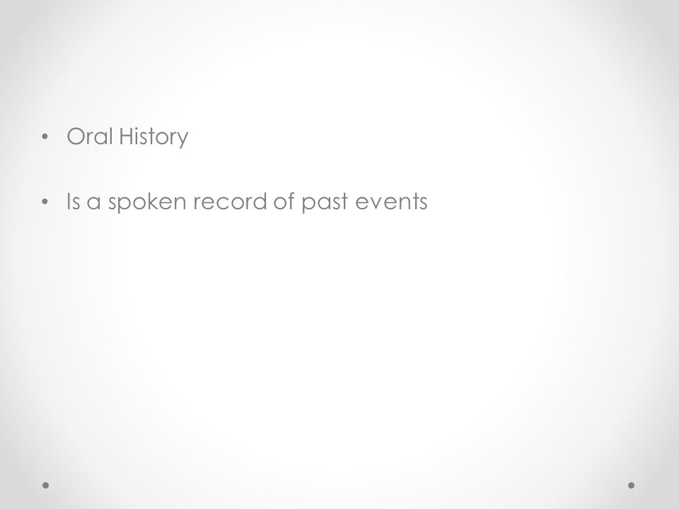 Oral History Is a spoken record of past events