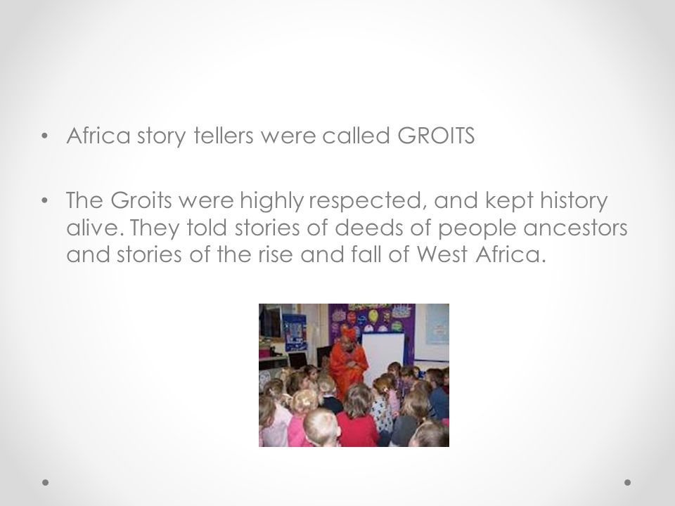 Africa story tellers were called GROITS