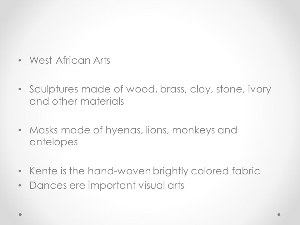 West African Arts Sculptures made of wood, brass, clay, stone, ivory and other materials. Masks made of hyenas, lions, monkeys and antelopes.