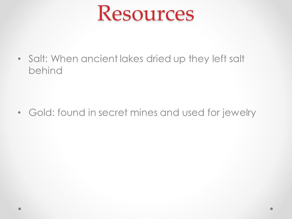 Resources Salt: When ancient lakes dried up they left salt behind