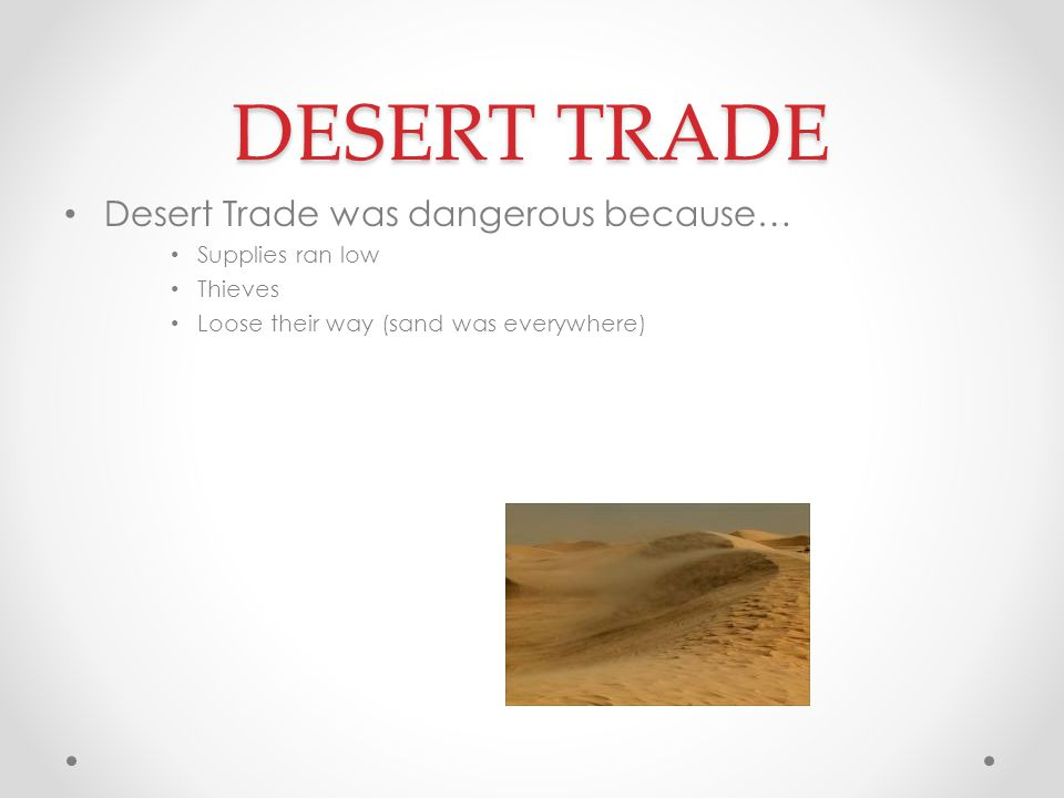 DESERT TRADE Desert Trade was dangerous because… Supplies ran low