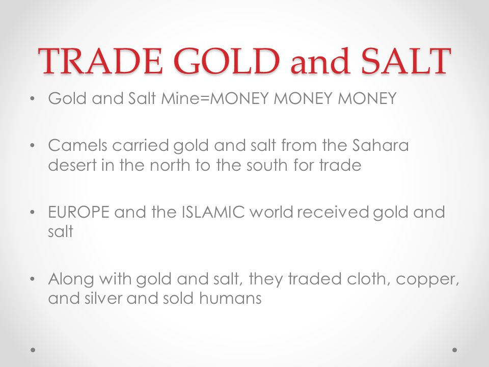 TRADE GOLD and SALT Gold and Salt Mine=MONEY MONEY MONEY