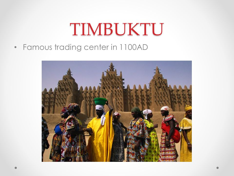 TIMBUKTU Famous trading center in 1100AD