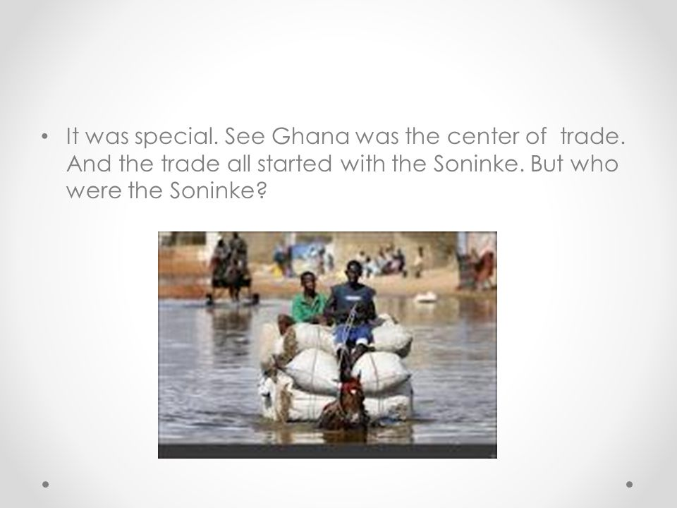 It was special. See Ghana was the center of trade