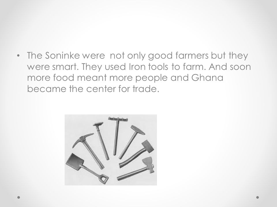 The Soninke were not only good farmers but they were smart