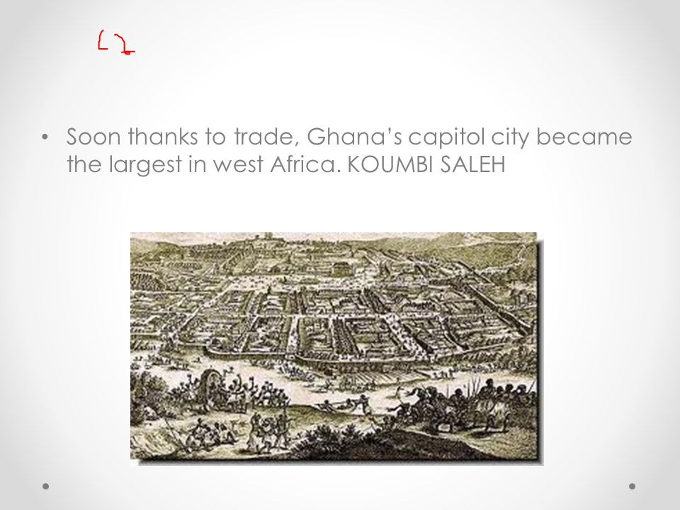 Soon thanks to trade, Ghana's capitol city became the largest in west Africa. KOUMBI SALEH