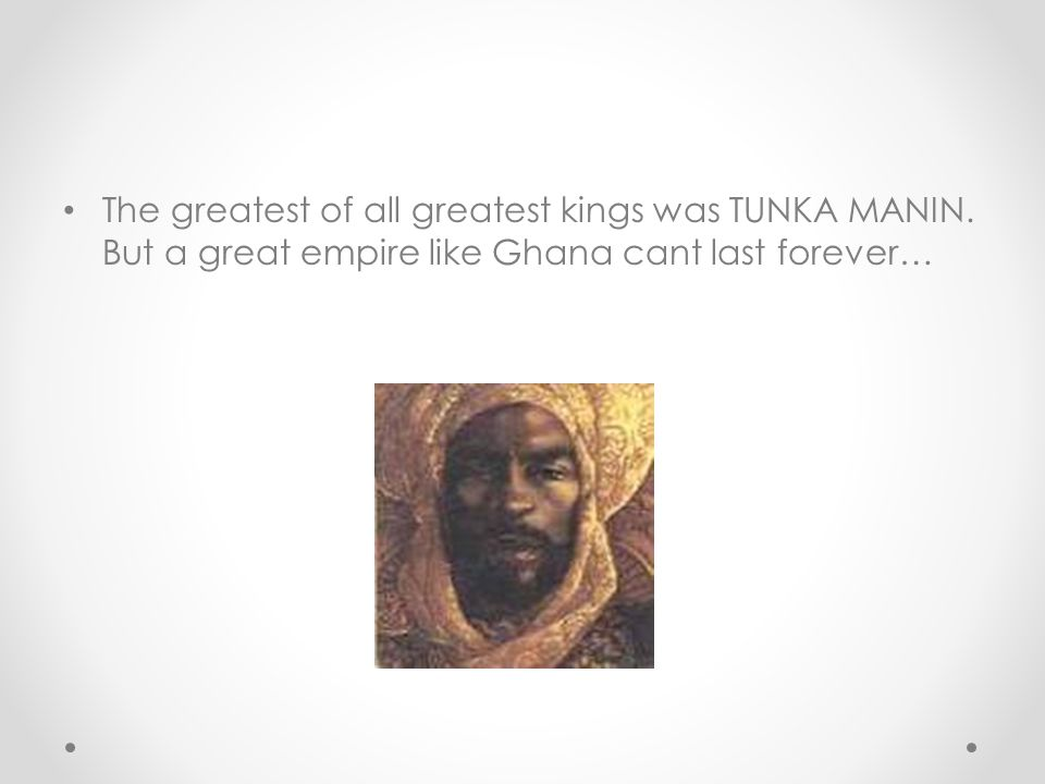 The greatest of all greatest kings was TUNKA MANIN