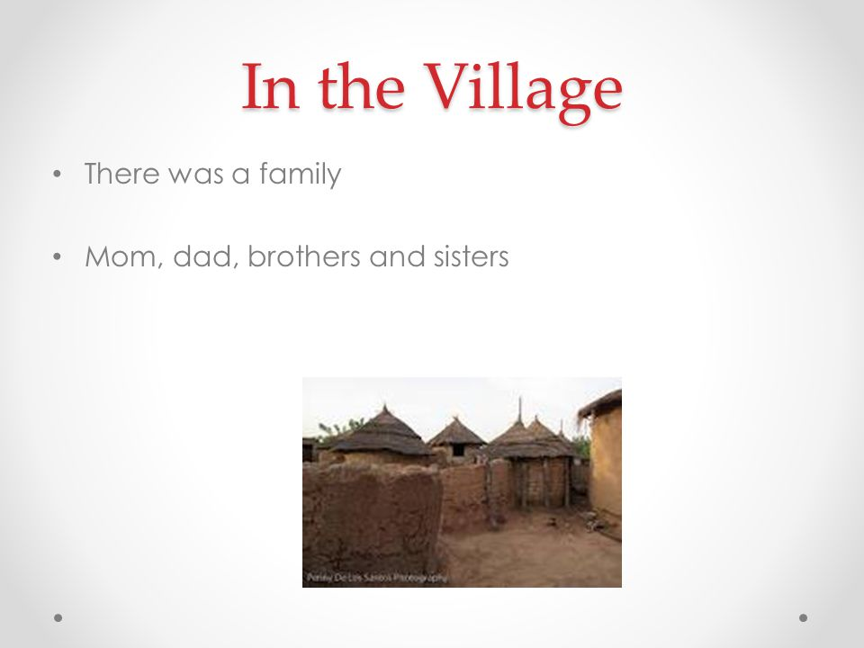In the Village There was a family Mom, dad, brothers and sisters