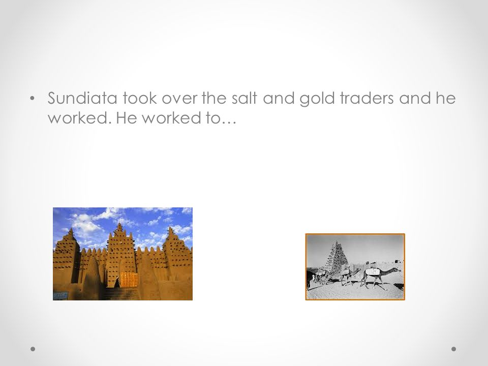 Sundiata took over the salt and gold traders and he worked