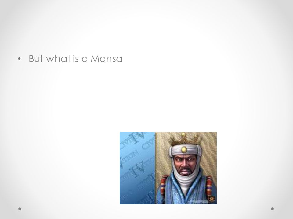 But what is a Mansa