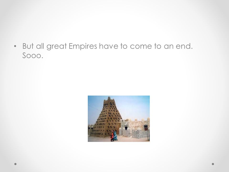 But all great Empires have to come to an end. Sooo.