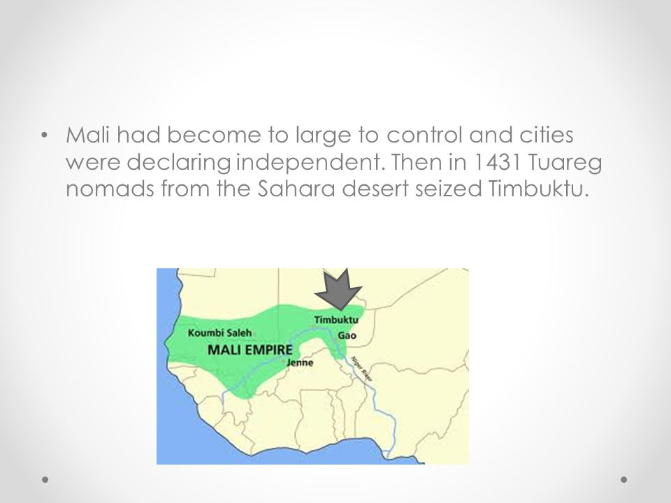 Mali had become to large to control and cities were declaring independent.