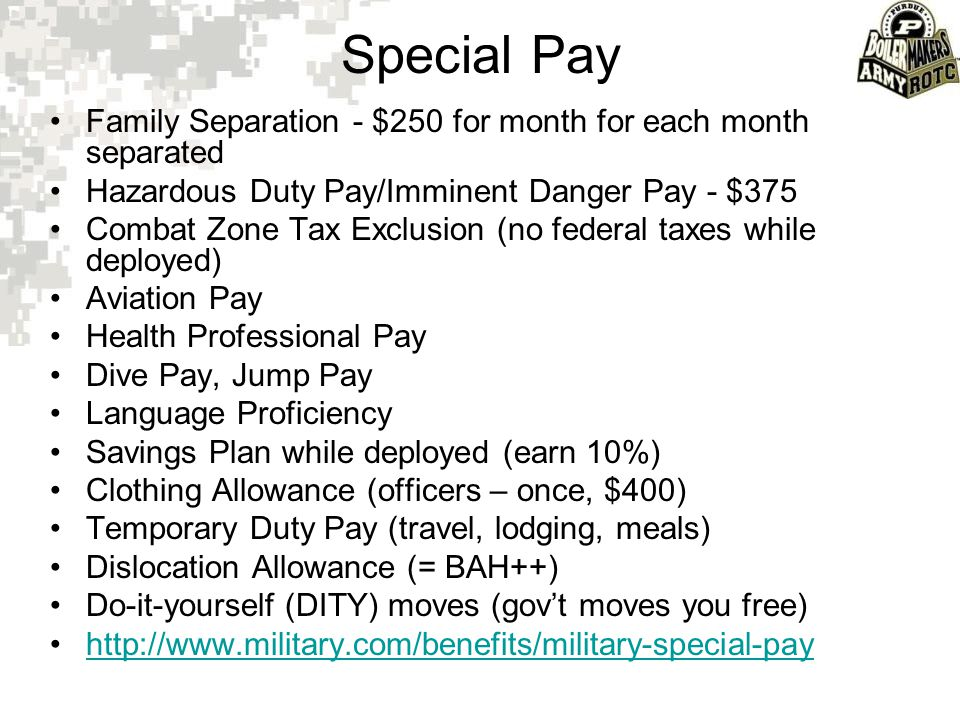 Special Pay Family Separation - $250 for month for each month separated. Hazardous Duty Pay/Imminent Danger Pay - $375.