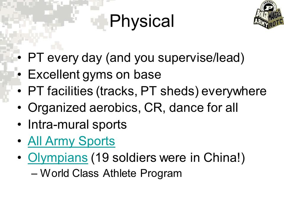 Physical PT every day (and you supervise/lead) Excellent gyms on base