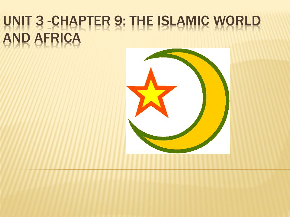 Unit 3 -Chapter 9: The Islamic World and Africa