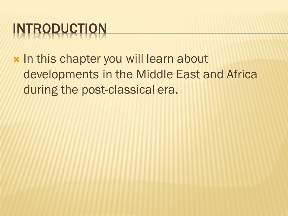 Introduction In this chapter you will learn about developments in the Middle East and Africa during the post-classical era.
