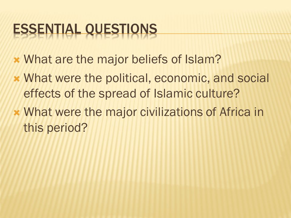 Essential Questions What are the major beliefs of Islam