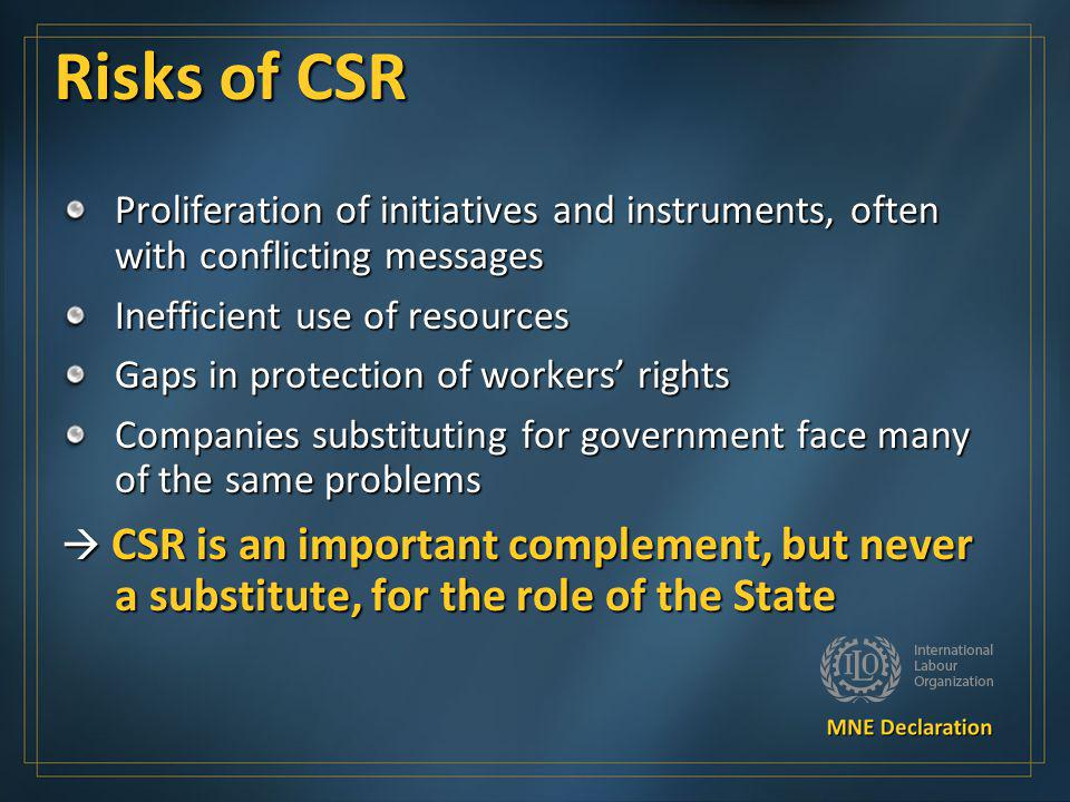 Risks of CSR Proliferation of initiatives and instruments, often with conflicting messages. Inefficient use of resources.