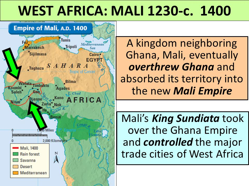 WEST AFRICA: MALI 1230-c. 1400 A kingdom neighboring Ghana, Mali, eventually overthrew Ghana and absorbed its territory into the new Mali Empire.