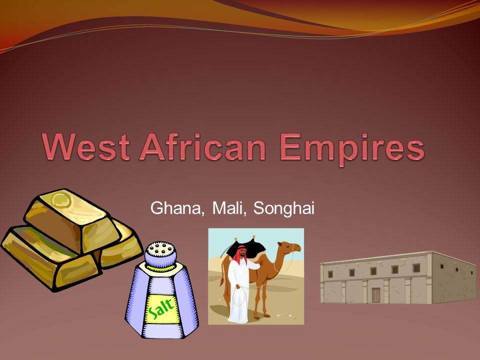 West African Empires Ghana, Mali, Songhai