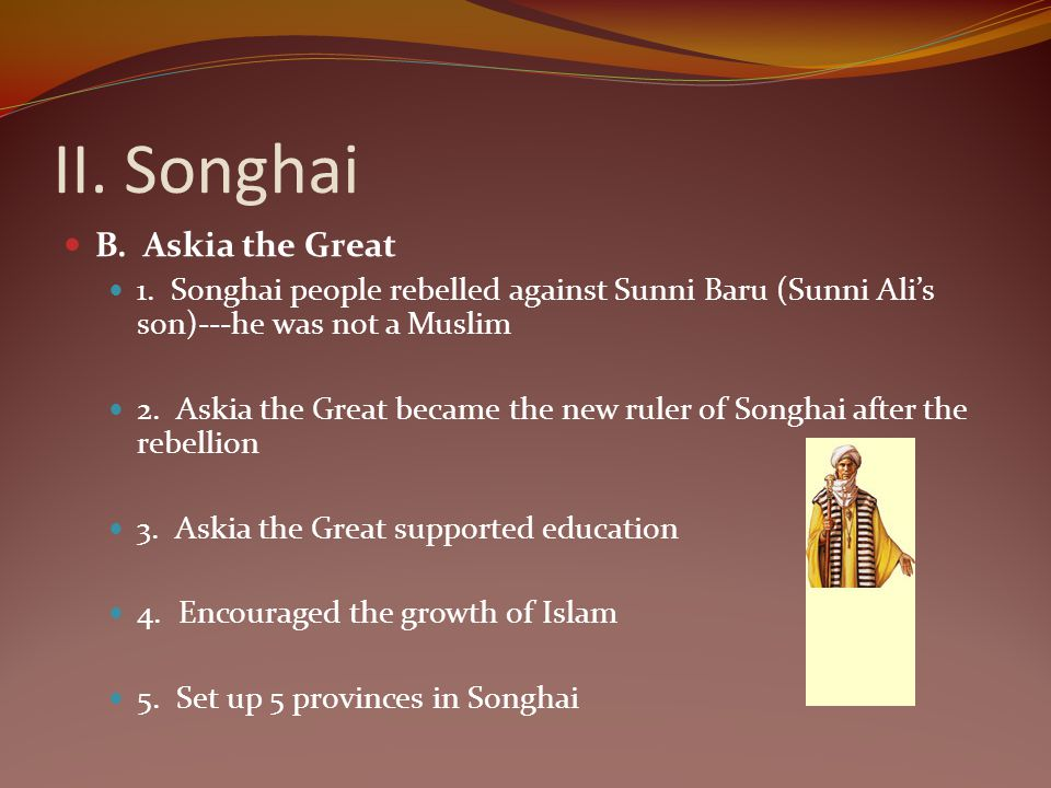 II. Songhai B. Askia the Great