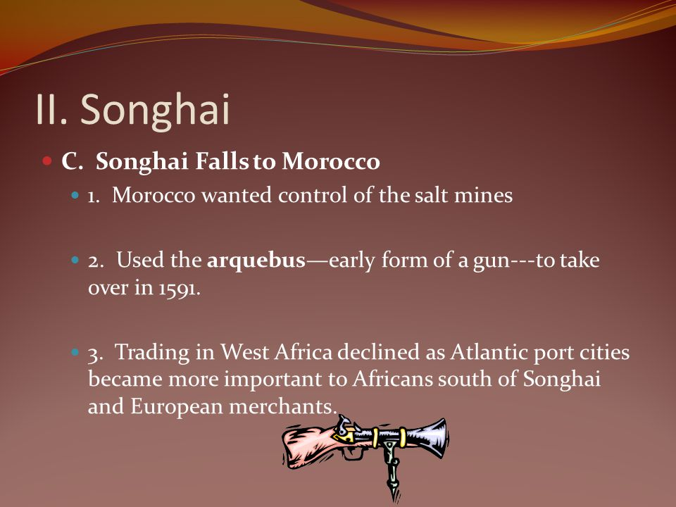 II. Songhai C. Songhai Falls to Morocco
