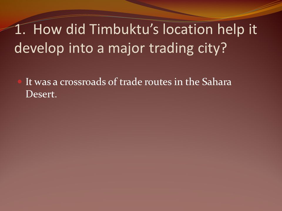 1. How did Timbuktu's location help it develop into a major trading city
