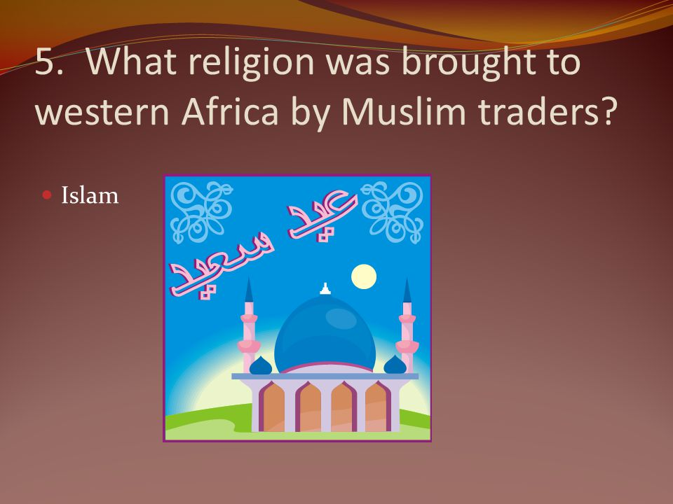 5. What religion was brought to western Africa by Muslim traders