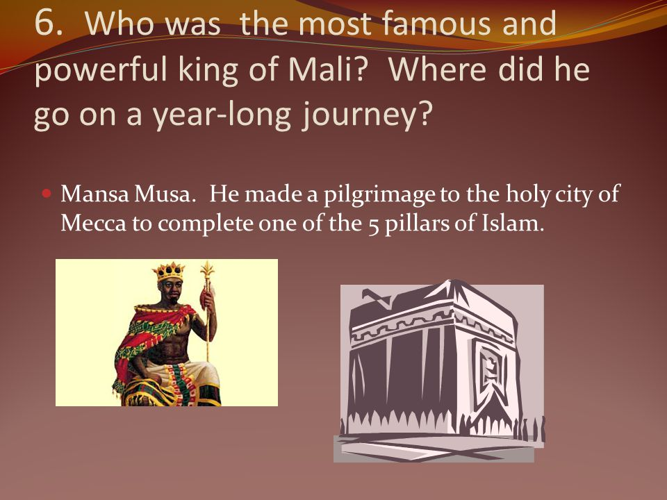 6. Who was the most famous and powerful king of Mali