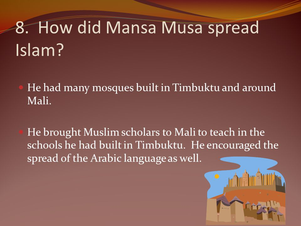 8. How did Mansa Musa spread Islam