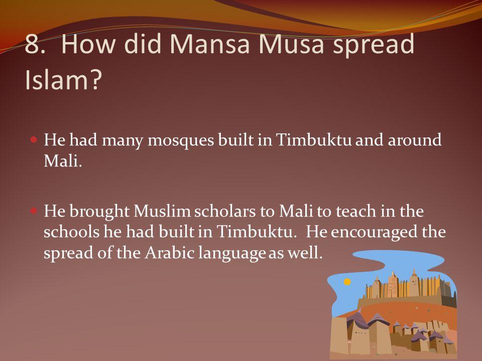 8. How did Mansa Musa spread Islam