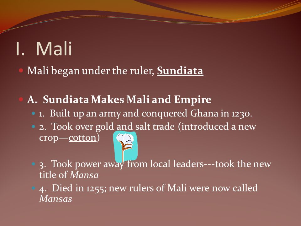 I. Mali Mali began under the ruler, Sundiata