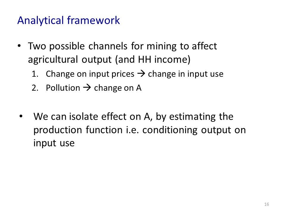 Analytical framework Two possible channels for mining to affect agricultural output (and HH income)