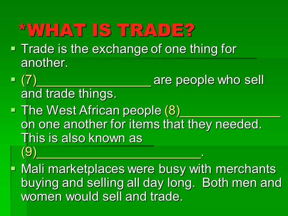 *WHAT IS TRADE Trade is the exchange of one thing for another.