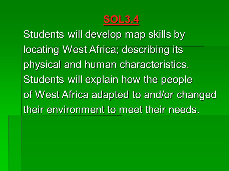 SOL3.4 Students will develop map skills by. locating West Africa; describing its. physical and human characteristics.