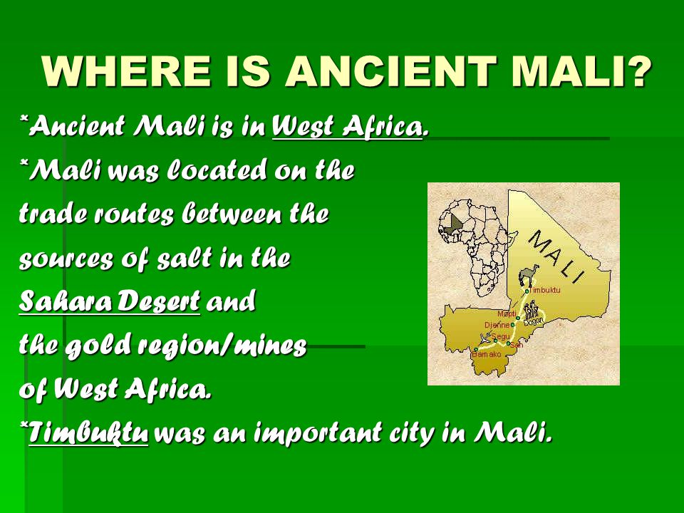 WHERE IS ANCIENT MALI *Ancient Mali is in West Africa.