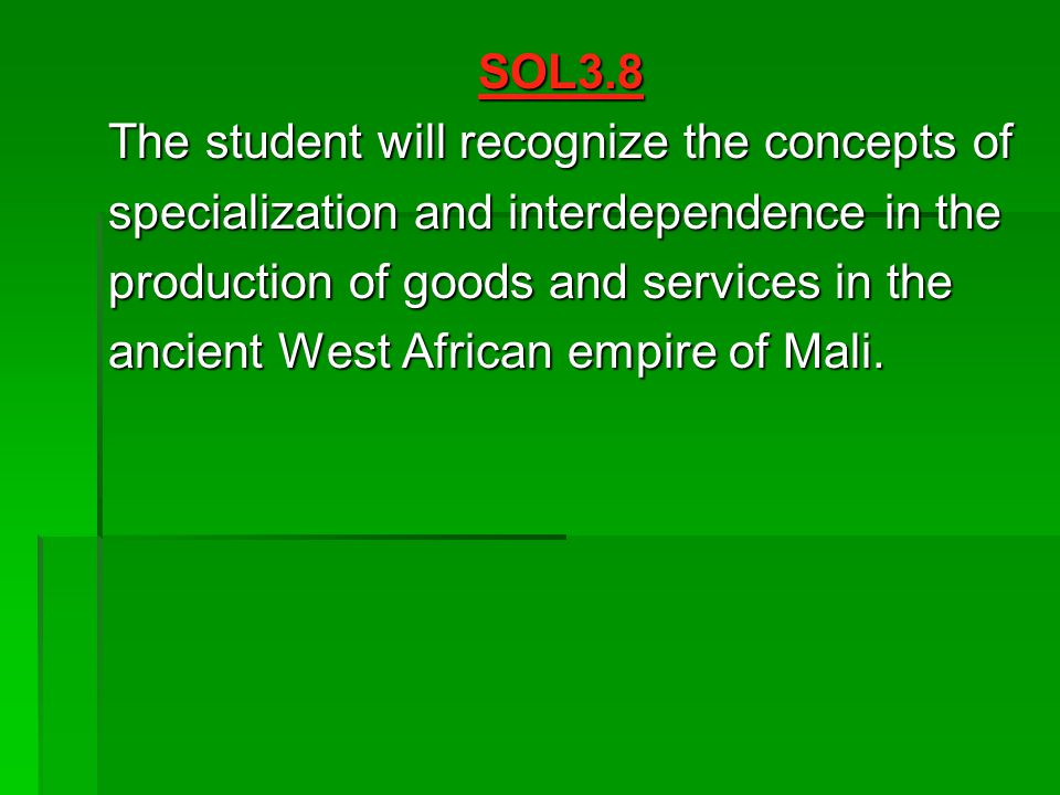 SOL3.8 The student will recognize the concepts of. specialization and interdependence in the. production of goods and services in the.