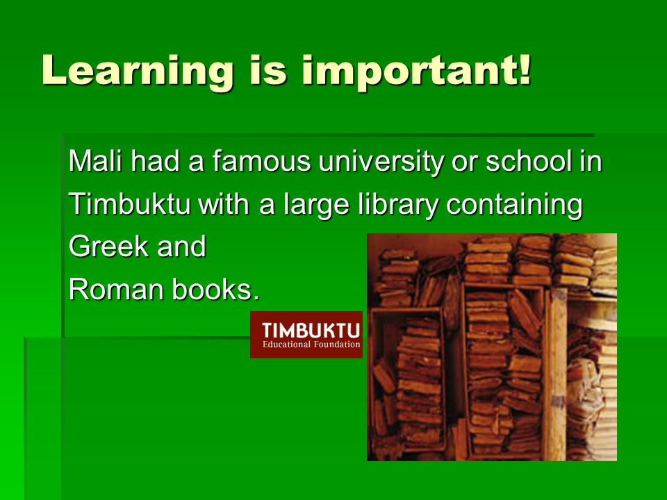 Learning is important! Mali had a famous university or school in