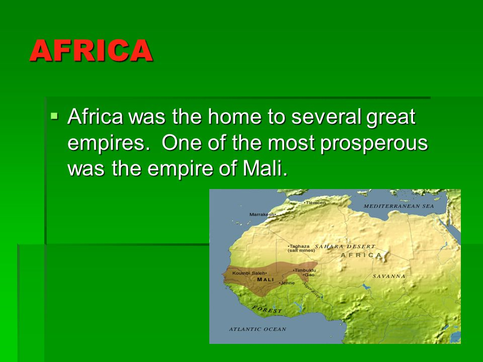 AFRICA Africa was the home to several great empires.