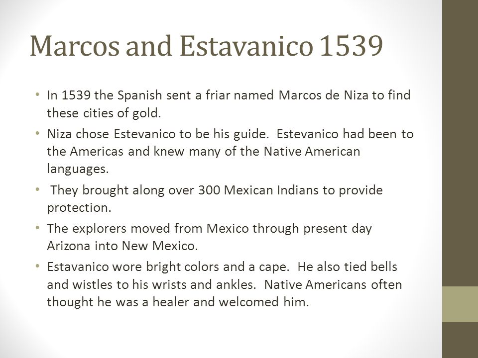 Marcos and Estavanico 1539 In 1539 the Spanish sent a friar named Marcos de Niza to find these cities of gold.