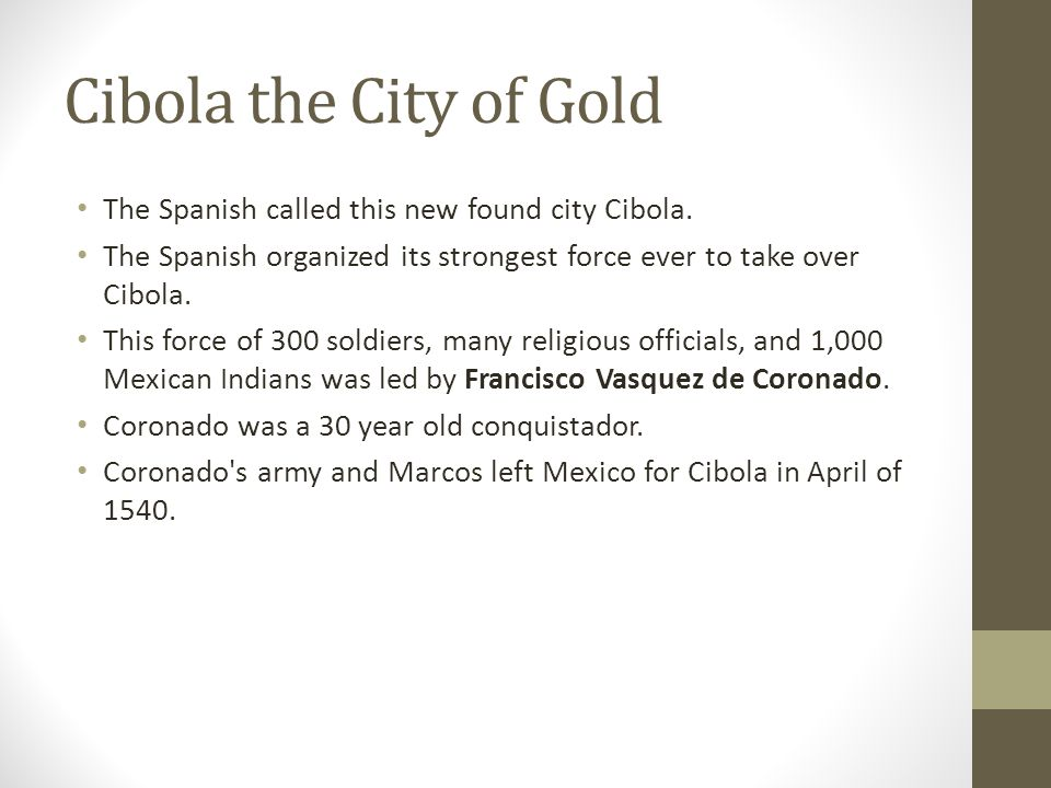 Cibola the City of Gold The Spanish called this new found city Cibola.