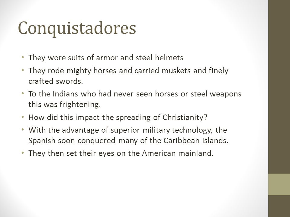 Conquistadores They wore suits of armor and steel helmets