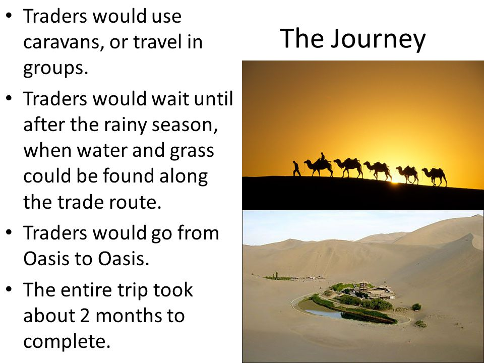 The Journey Traders would use caravans, or travel in groups.