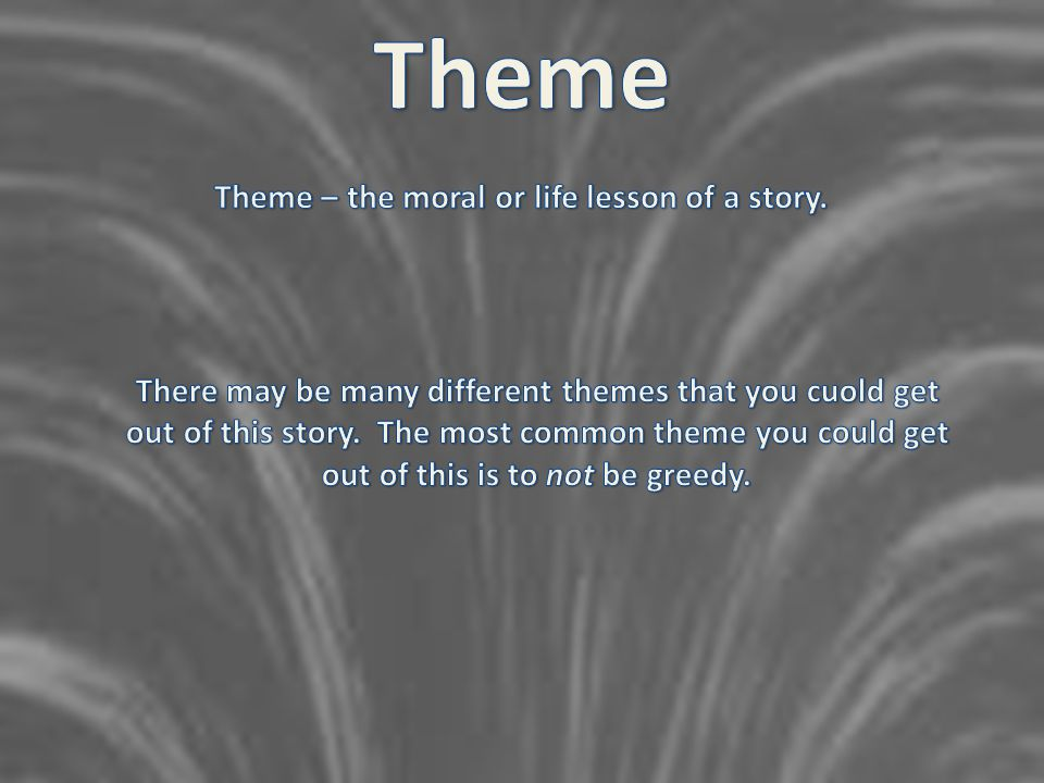 Theme – the moral or life lesson of a story.