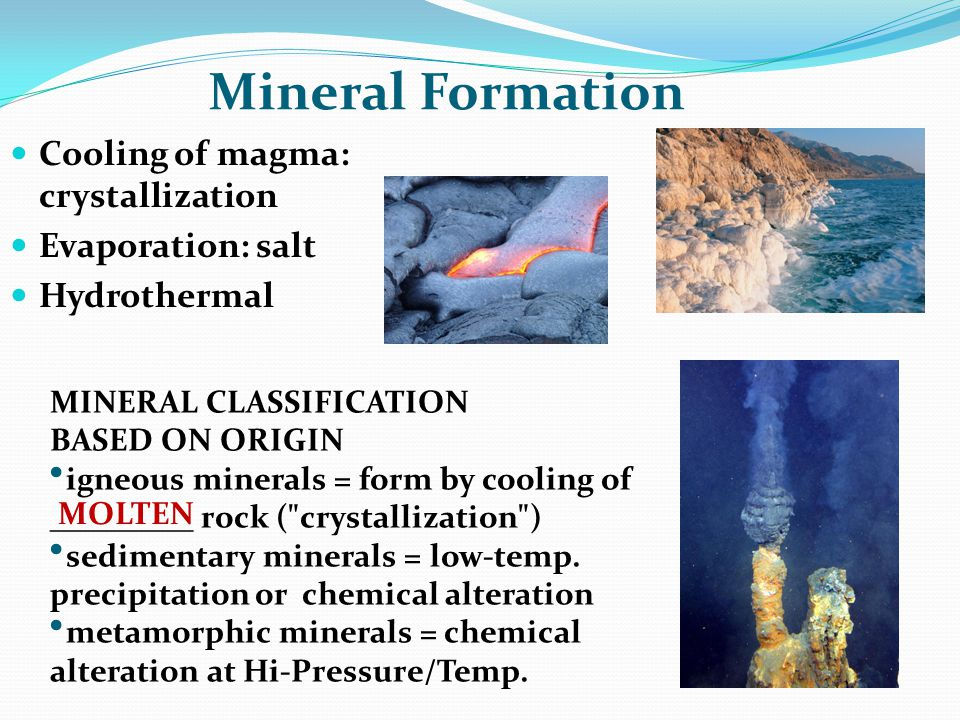 Mineral Formation Cooling of magma: crystallization Evaporation: salt