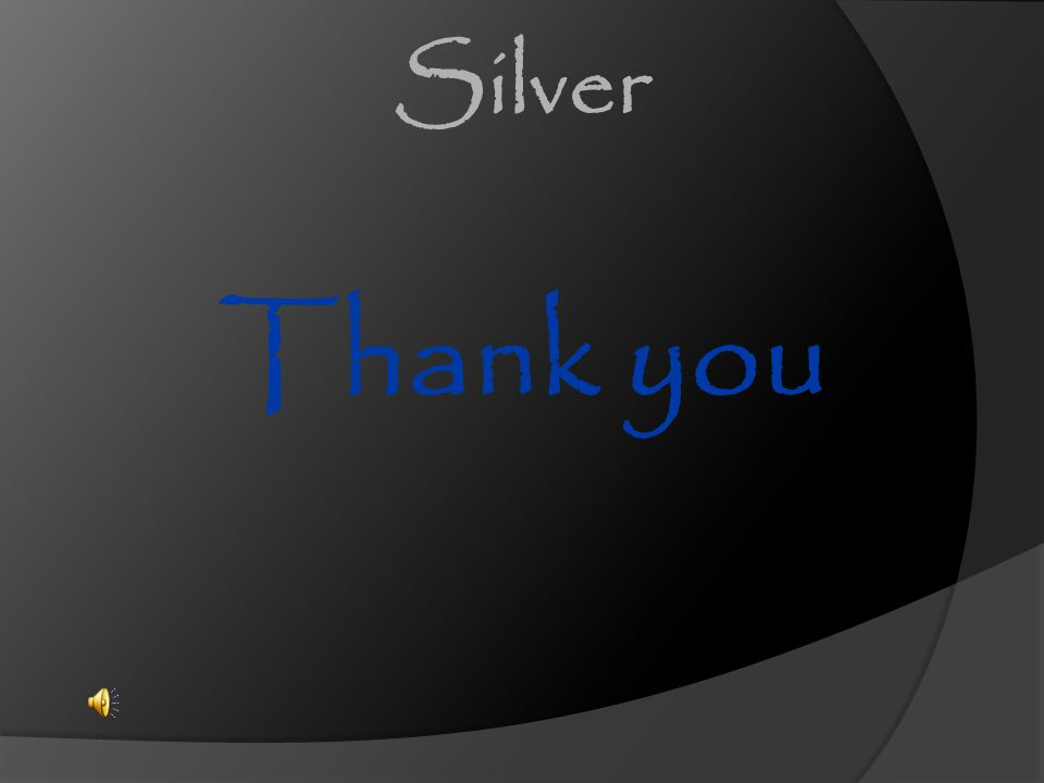 Silver Thank you.